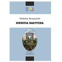 Kwestia bałtycka - Władysław Konopczyński (9788362628520)