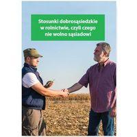 Stosunki dobrosąsiedzkie w rolnictwie, czyli czego nie wolno sąsiadowi - Melania Kessler