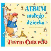 Album małego dziecka. Tupcio Chrupcio