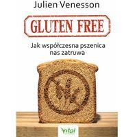 Gluten free. Jak współczesna pszenica nas zatruwa (9788365404923)