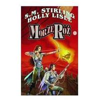 MORZE RÓŻ S.M.Stirling, Holly Lisle (8388916114)