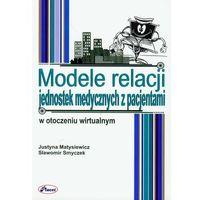 Modele relacji jednostek medycznych z pacjentami w otoczeniu wirtualnym (2012)