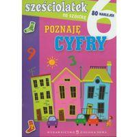 Sześciolatek na szóstkę Poznaję cyfry (opr. broszurowa)