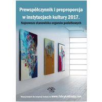 Prewspółczynnik i preproporcja w instytucjach kultury 2017 - Opracowanie zbiorowe