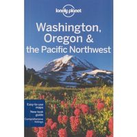 Waszyngton Oregon Północno-zachodni Pacyfik Lonely Planet Washington Oregon and the Pacific Northwest (472 s