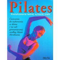 Pilates kształtowanie ładnej sylwetki, Selby Anna, Herdman Alan