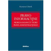 Prawo informacyjne. Problem badawczy teorii prawa administracyjnego, Celarek Krystyna