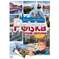 Album z naklejkami . Polska moja ojczyzna + zakładka do książki GRATIS (8 str.)