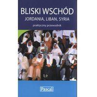 Bliski Wschód. Jordania, Liban, Syria. Praktyczny Przewodnik (384 str.)