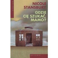 Gdzie Cię Szukać Mamo ? - Nicole Stansbury