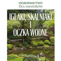 Iglaki, skalniaki i oczka wodne (9788377720301)