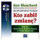 Kto zabił zmianę - Ken Blanchard, John Britt, Judd Hoekstra, Pat Zigarmi (9788377465097)