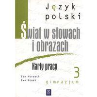 Język polski gimn.kl.3 ŚWIAT W SŁOWACH I OBRAZACH. Karty pracy., Ewa Nowak, Ewa Horwath
