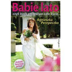 Babie lato czyli bądź szczęśliwa całe życie - Agnieszka Perepeczko (kategoria: Romanse, literatura kobie