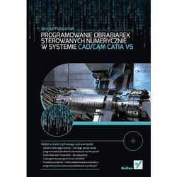 Programowanie obrabiarek sterowanych numerycznie w systemie CAD/CAM CATIA V5, pozycja wydana w roku: 2014