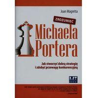 ZROZUMIEĆ MICHAELA PORTERA - mamy na stanie, wyślemy natychmiast, książka w oprawie twardej