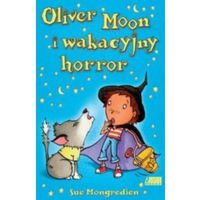 Sue Mongredien. Oliver Moon i wakacyjny horror., Sue Mongien