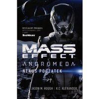 Mass Effect: Andromeda. Nexus początek - JASON M. HOUGH, K.C. ALEXANDER