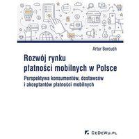 Rozwój rynku płatności mobilnych w Polsce. Perspektywa konsumentów, dostawców i akceptantów płatności