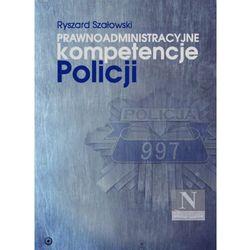 Prawnoadministracyjne kompetencje Policji.