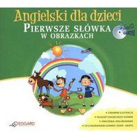 Angielski dla dzieci. Pierwsze słówka w obrazkach + CD (64 str.)