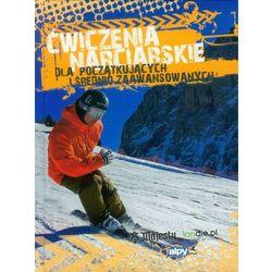 Ćwiczenia narciarskie dla początkujących i średnio zaawansowanych (ilość stron 130)
