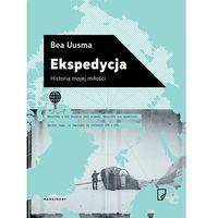 Ekspedycja. Historia mojej miłości - Bea Uusma, Bea Uusma