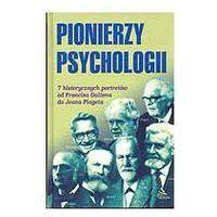 PIONIERZY PSYCHOLOGII 7 HISTORYCZNYCH PORTRETÓW OD FRANCISA GALTONA DO JEANA PIAGETA Ray Fuller (92 str.)