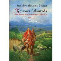 Kresowa Atlantyda Tom 9 - 35% rabatu na drugą książkę! (9788361915591)