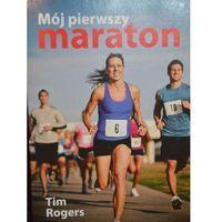 MÓJ PIERWSZY MARATON Tim Rogers (opr. miękka)
