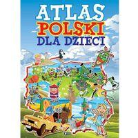 Atlas Polski dla dzieci + zakładka do książki GRATIS, praca zbiorowa