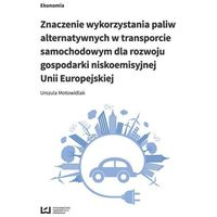 Znaczenie wykorzystania paliw alternatywnych w transporcie samochodowym dla rozwoju gospodarki nisko - Wyprzed