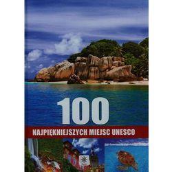 100 NAJPIĘKNIEJSZYCH MIEJSC UNESCO TW (praca zbiorowa)