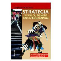 Strategia w walce, biznesie i życiu codziennym, Stephen F. Kaufman