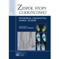 Zespół stopy cukrzycowej. Patogeneza, diagnostyka, klinika, leczenie (2013)