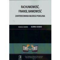 Rachunkowość, finanse, bankowość. Zainteresowania młodego pokolenia (9788375566222)