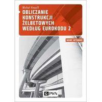 Obliczanie konstrukcji żelbetowych według Eurokodu 2, Wydawnictwo Naukowe PWN