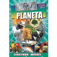 Nasza planeta - Leksykon wiedzy Praca zbiorowa, oprawa twarda