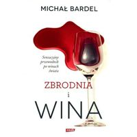 Zbrodnia i wina. Sensacyjny przewodnik po winach świata