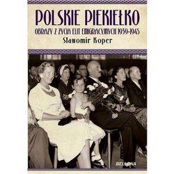 Polskie piekiełko Obrazy z życia elit emigracyjnych 1939-1945, książka z kategorii Historia