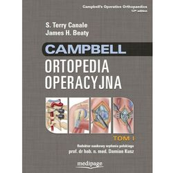 Campbell Ortopedia Operacyjna TOM 1, S. Terry Canale, James H. Beaty (Medipage)