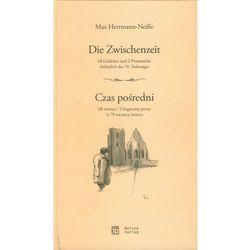 Die Zwischenzeit / Czas Pośredni. 68 Wierszy I 2 Fragmenty Prozy W 70 Rocznicę Śmierci, pozycja wydana w ro