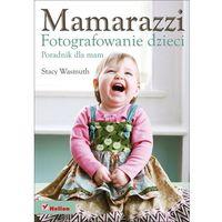 Helion Mamarazzi. Fotografowanie dzieci. Poradnik dla mam
