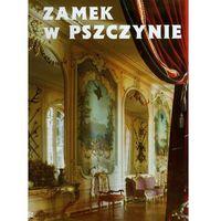 Zamek w Pszczynie. Perła śląskiej architektury (160 str.)