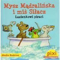 Pixi. Mysz Mądralińska i miś Siłacz. Łazienkowi piraci - Praca zbiorowa (24 str.)