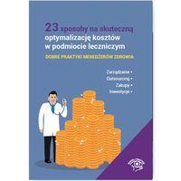23 sposoby na skuteczną optymalizację kosztów w podmiocie leczniczym - Dostawa 0 zł