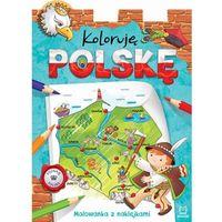 Koloruję Polskę Malowanka z naklejkami praca zbiorowa (9788377138076)