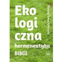 Ekologiczna hermeneutyka Biblii cele rezultaty zastosowania - Wysyłka od 3,99 - porównuj ceny z wysyłką