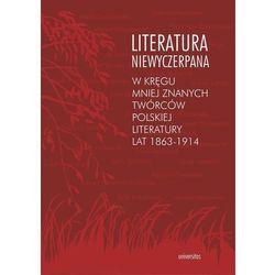 Literatura niewyczerpana. W kręgu mniej znanych twórców polskiej literatury lat 1863-1914 (ISBN 97883242261
