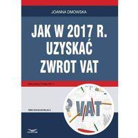 ZWROT VAT jak uzyskać zwrot w 2017 r. (9788365789020)